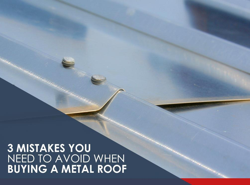 3 Mistakes You Need to Avoid When Buying a Metal Roof