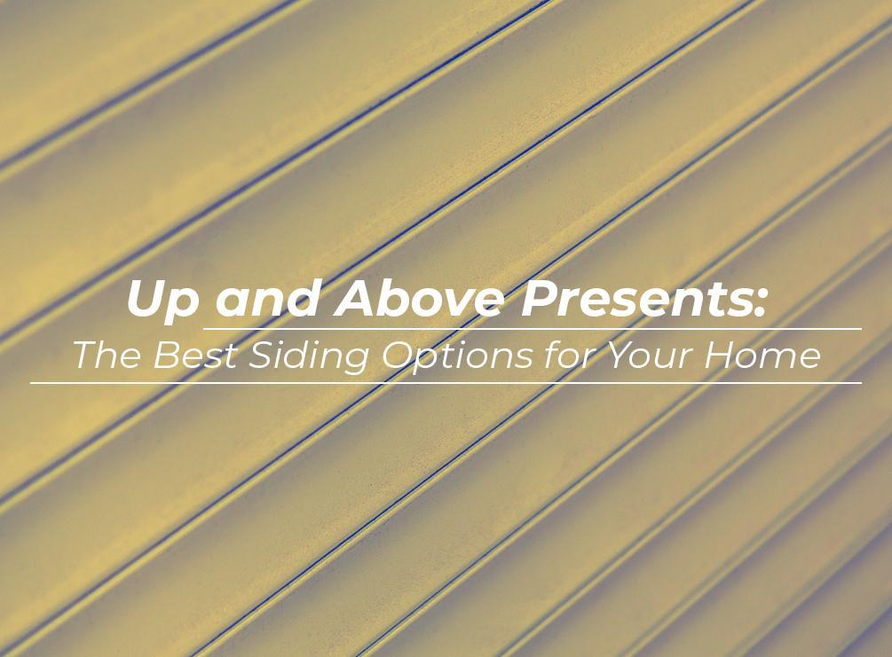 Up and Above Presents: The Best Siding Options for Your Home
