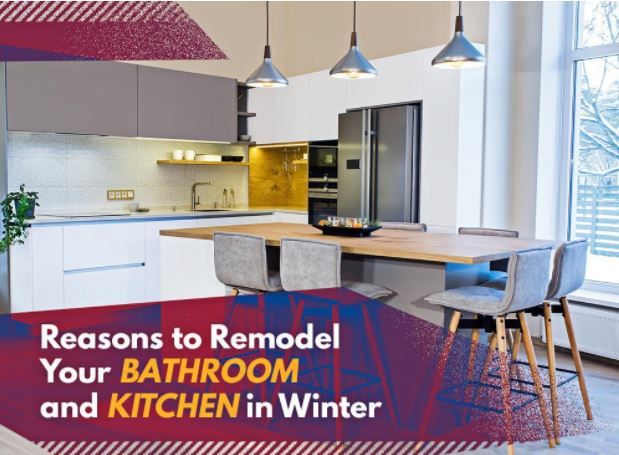 Reasons to Remodel Your Bathroom and Kitchen in Winter