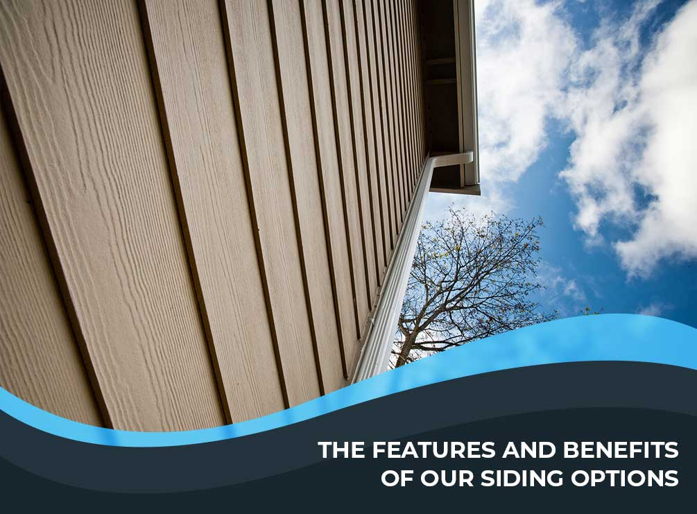 The Features and Benefits of Our Siding Options